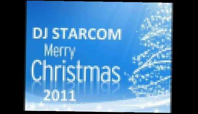 Merry Christmas 2011 - mixed by DJ Starcom - 10 - видеоклип на песню