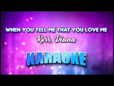 Ross, Diana - When You Tell Me That You Love Me (Karaoke version with Lyrics) - видеоклип на песню