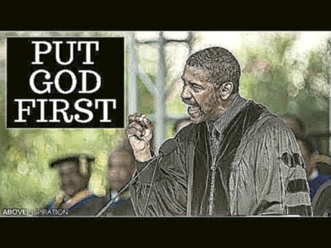 Put God First - Denzel Washington Motivational & Inspiring Commencement Speech - видеоклип на песню