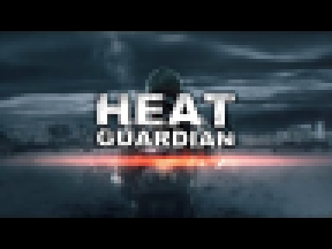Heat Guardian - Steam Greenlight Trailer - видеоклип на песню